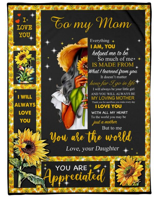 Sunflower To my mom Everything I am you You help me to be so much of me is made from what I learned from you fleece blanket