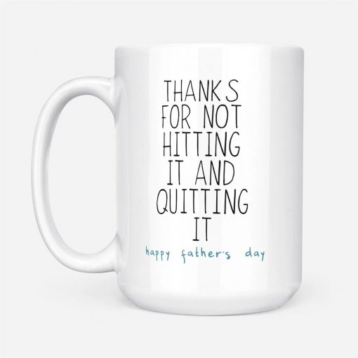 Thanks for not hitting it and quitting it Happy father's day mug1