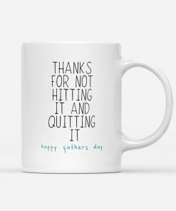 Thanks for not hitting it and quitting it Happy father's day mug2