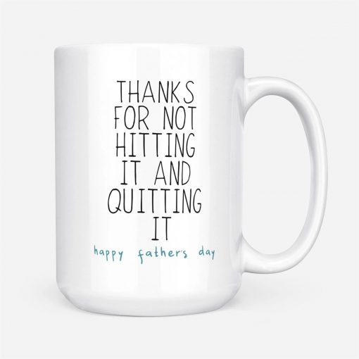 Thanks for not hitting it and quitting it Happy father's day mug4