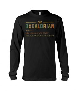 The Dadalorian definition Like a dad just way cooler Long sleeve