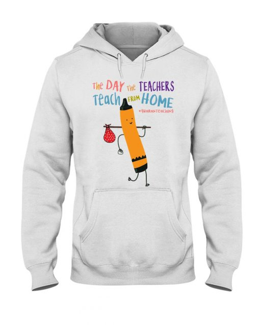 The Day the Teachers teach from home Hoodie