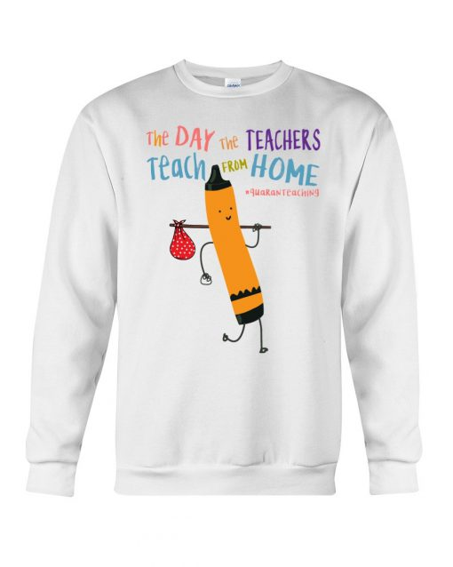 The Day the Teachers teach from home Sweatshirt