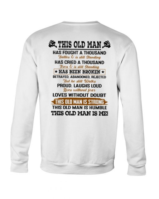 This old man has fought a thousand battles and is still standing has cried a thousand tears Sweatshirt
