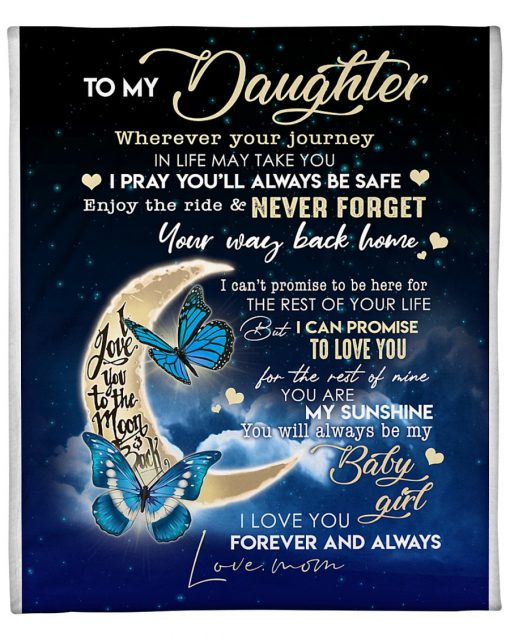 To my daughter wherever your journey in life may take you I love you to the moon and back fleece blanket