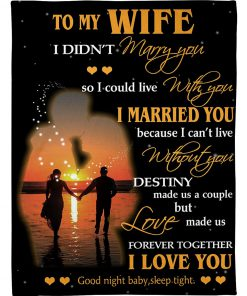 To my wife I didn't marry you so i could live with you I married you because I can't live without you fleece blanket 1