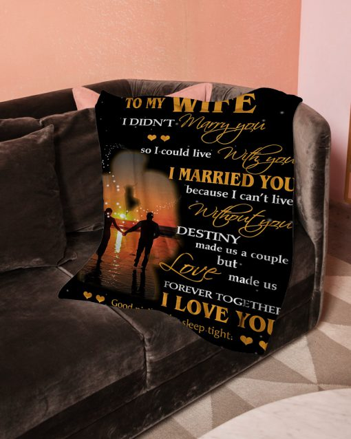 To my wife I didn't marry you so i could live with you I married you because I can't live without you fleece blanket 3