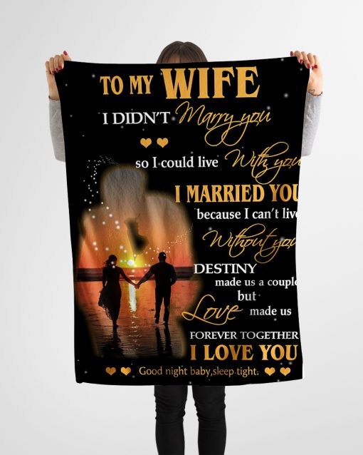 To my wife I didn't marry you so i could live with you I married you because I can't live without you fleece blanket 4