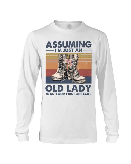 Veteran Assuming I'm Just An Old Lady Was your first mistake long sleeved