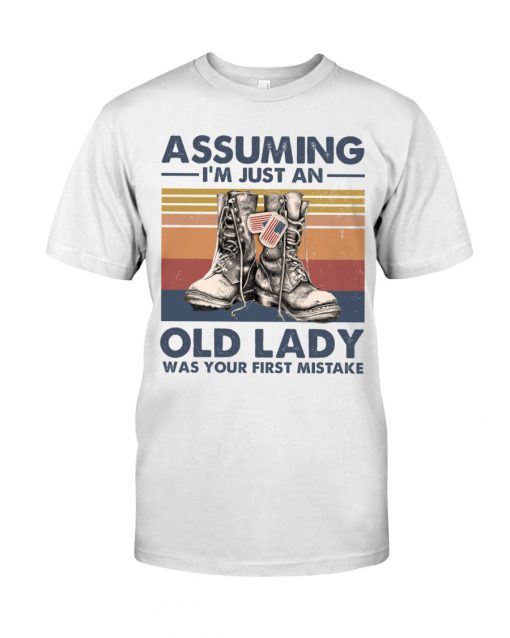 Veteran Assuming I'm Just An Old Lady Was your first mistake shirt