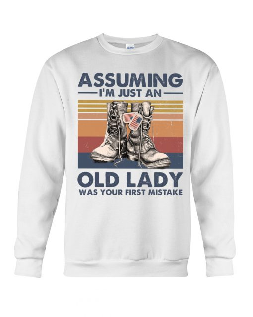Veteran Assuming I'm Just An Old Lady Was your first mistake sweatshirt