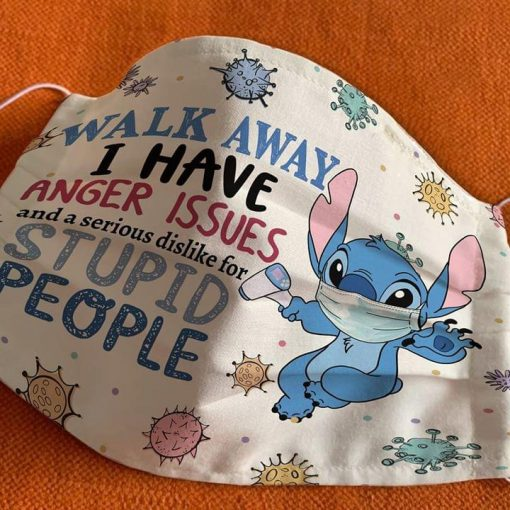 Walk away I have anger issues and a serious dislike for stupid people Stitch cloth mask