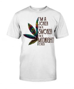 Weed I'm joker I'm a smoker I'm a midnight toker shirt