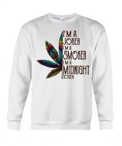 Weed I'm joker I'm a smoker I'm a midnight toker sweatshirt