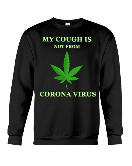 Weed My cough is not from coronavirus Sweatshirt