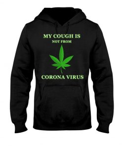 Weed My cough is not from coronavirus hoodie