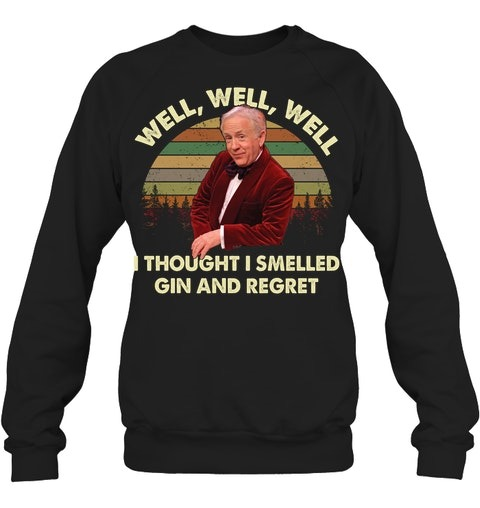Well Well Well I thought I smelled gin and regret Sweatshirt