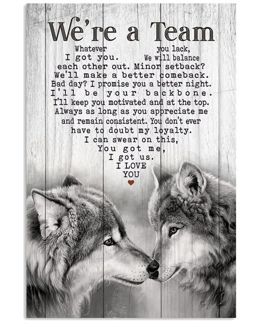 Wolf - We're a team. Whatever you lack, I got you poster