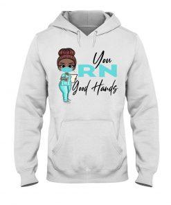 You RN Good hands Nurse Hoodie