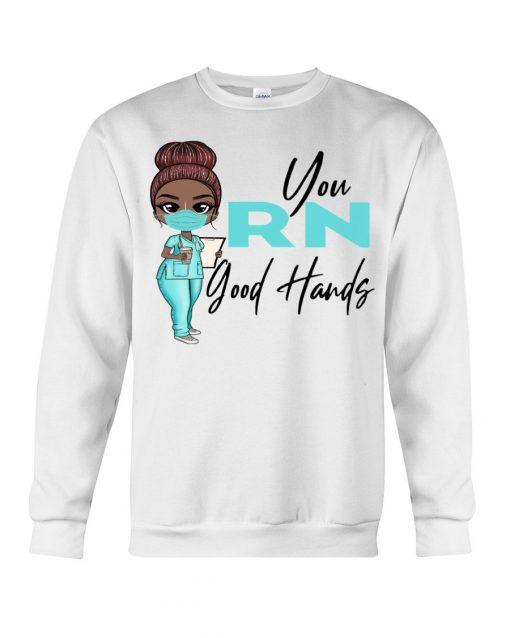 You RN Good hands Nurse Sweatshirt