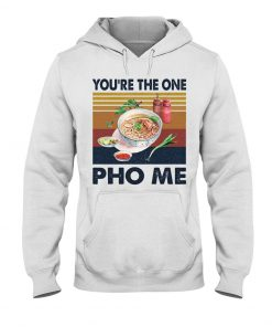 You're The One For Me Pho vintage Hoodie