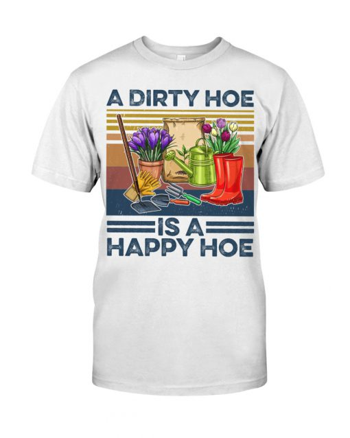 A dirty hoe is a happy hoe garden shirt