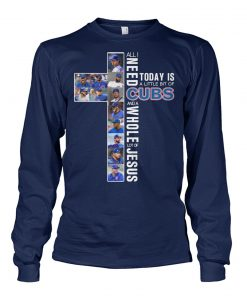 All I need today is a little bit of Cubs and a whole lot of Jesus long sleeve