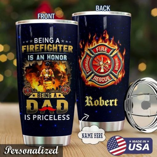 Being a firefighter is an honor Being a dad is priceless personalized tumbler 1
