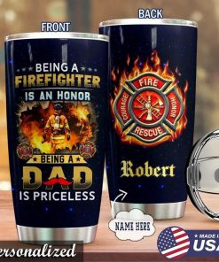 Being a firefighter is an honor Being a dad is priceless personalized tumbler 2