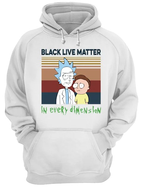 Black lives matter in every dimension Rick and Morty Hoodie