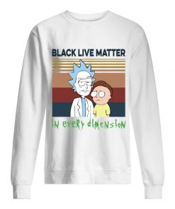 Black lives matter in every dimension Rick and Morty Sweatshirt