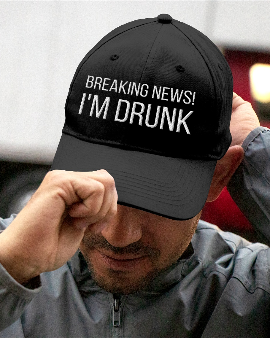 Breaking News! I'm Drunk Embroidered Hat 2