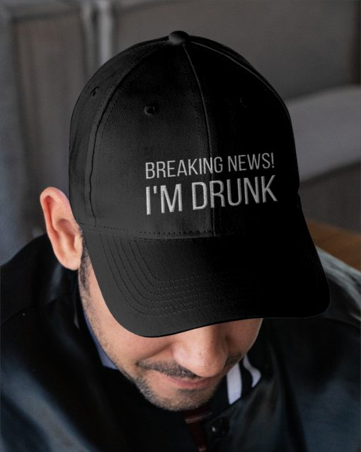 Breaking News! I'm Drunk Embroidered Hat 3