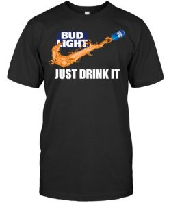 Bud Light Just drink it shirt