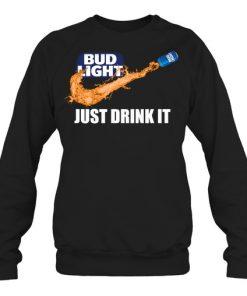 Bud Light Just drink it sweatshirt