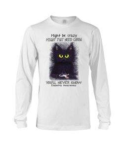 Cat Might be crazy might just need carbs You'll never know Diabetes Awareness long sleeved