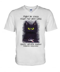Cat Might be crazy might just need carbs You'll never know Diabetes Awareness v-neck
