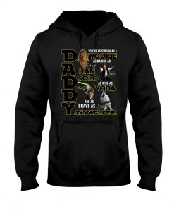 Daddy You are strong as a Wookie as daring as Han Solo as wise as Yoda hoodie