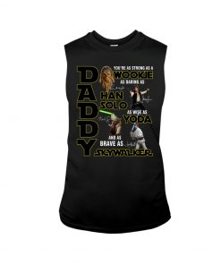 Daddy You are strong as a Wookie as daring as Han Solo as wise as Yoda tank top