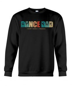 Dance Dad I Don't Dance I Finance sweatshirt