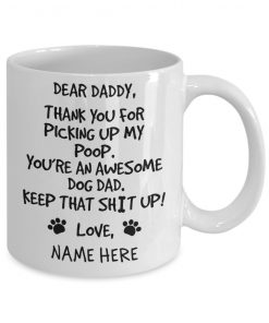 Dear Dad thank you for picking up my poop You're an awesome dog dad personalized mug 1