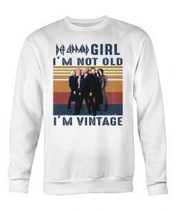 Def Leppard Girl I'm not old I'm vintage Sweatshirt