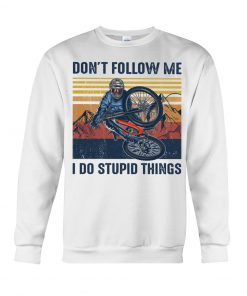 Don't follow me I do stupid things Cycling sweatshirt