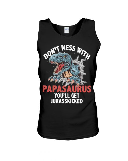 Don't mess with PapaSaurus You'll be jurasskicked tank top
