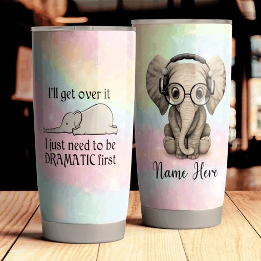 Elephant I'll get over it I just need to be dramatic first tumbler2