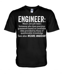 Engineer definition Someone who does precision guesswork based on unreliable data v-neck