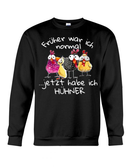 Früher war ich normal jetzt habe ich Hühner sweatshirt