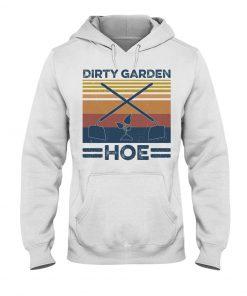 Garden Dirty Garden Hoe vintage Hoodie