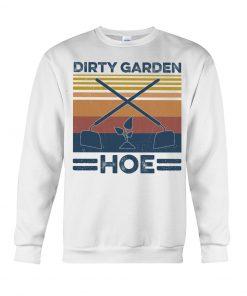 Garden Dirty Garden Hoe vintage Sweatshirt