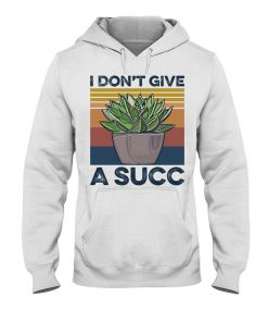 Garden I Don't Give A Succ shirt hoodie